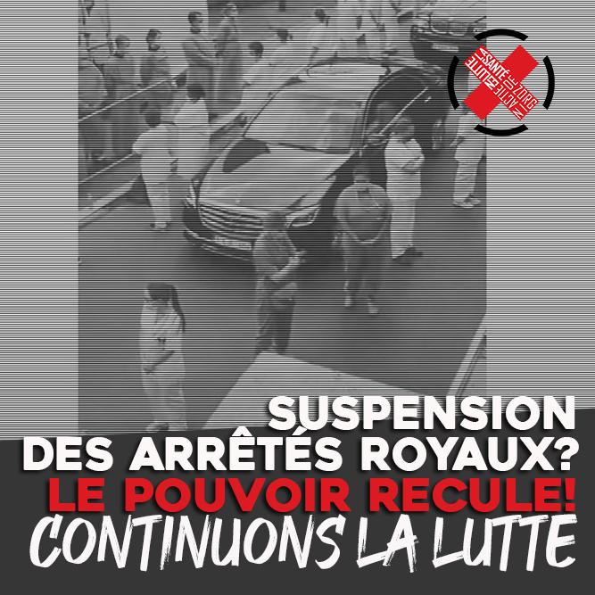 Suspension des arrêtés royaux ? Le pouvoir recule ! Continuons la lutte.